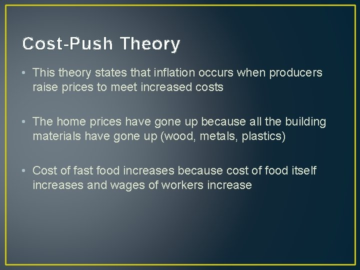 Cost-Push Theory • This theory states that inflation occurs when producers raise prices to