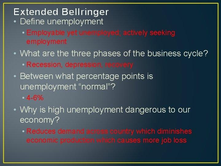 Extended Bellringer • Define unemployment • Employable yet unemployed; actively seeking employment • What