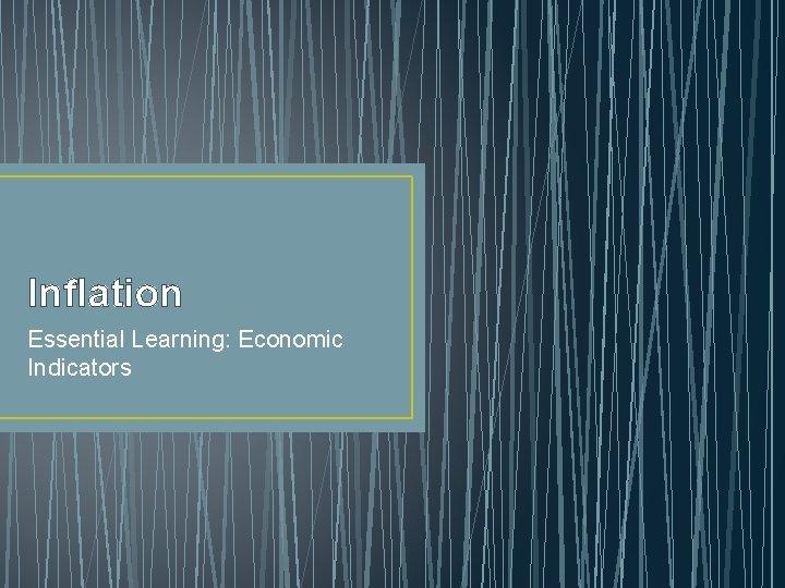 Inflation Essential Learning: Economic Indicators
