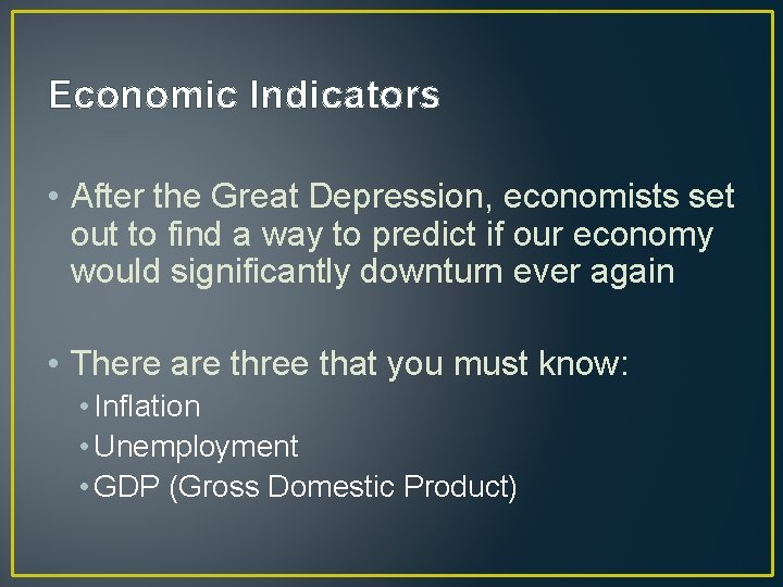 Economic Indicators • After the Great Depression, economists set out to find a way