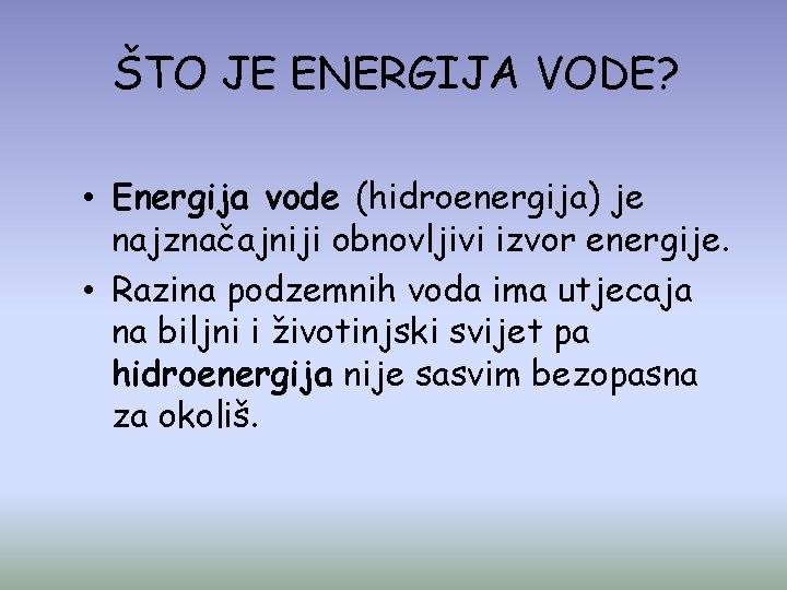 ŠTO JE ENERGIJA VODE? • Energija vode (hidroenergija) je najznačajniji obnovljivi izvor energije. •