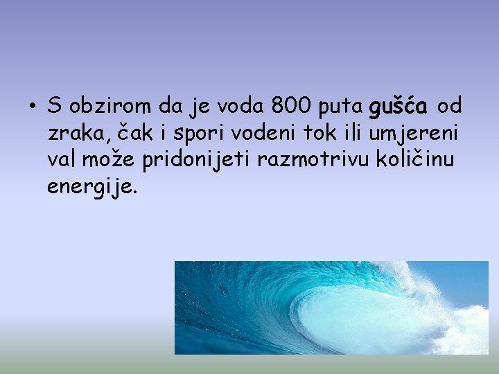 • S obzirom da je voda 800 puta gušća od zraka, čak i