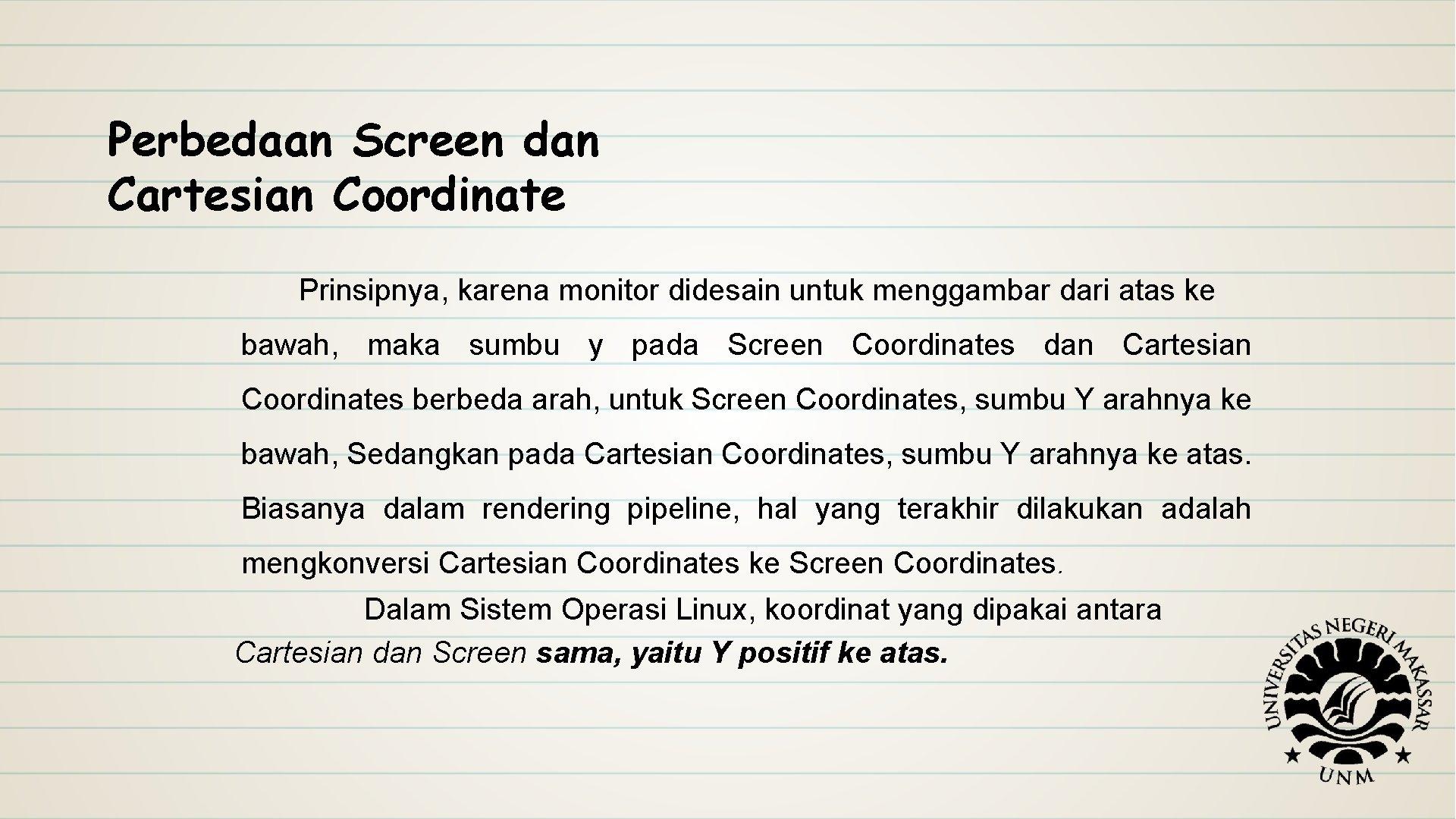 Perbedaan Screen dan Cartesian Coordinate Prinsipnya, karena monitor didesain untuk menggambar dari atas ke