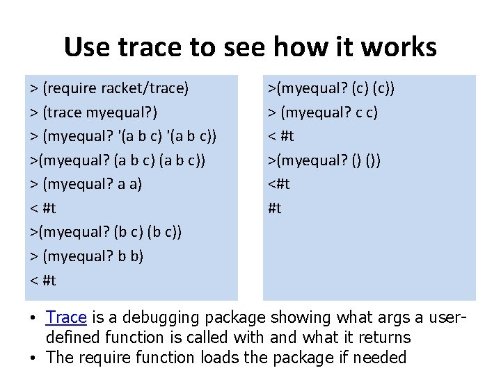 Use trace to see how it works > (require racket/trace) > (trace myequal? )