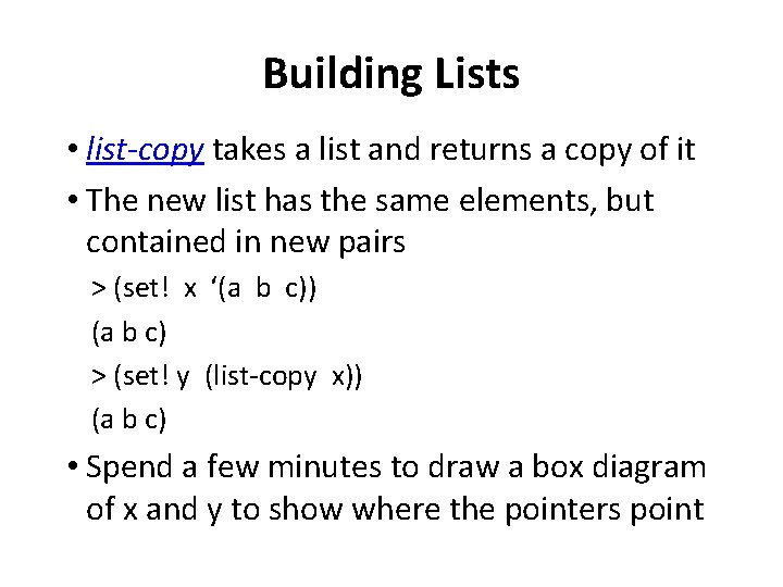 Building Lists • list-copy takes a list and returns a copy of it •