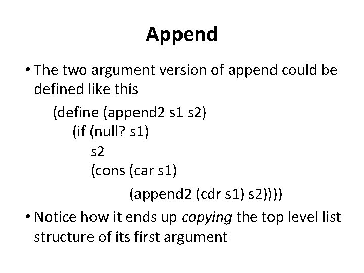 Append • The two argument version of append could be defined like this (define