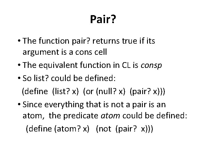 Pair? • The function pair? returns true if its argument is a cons cell