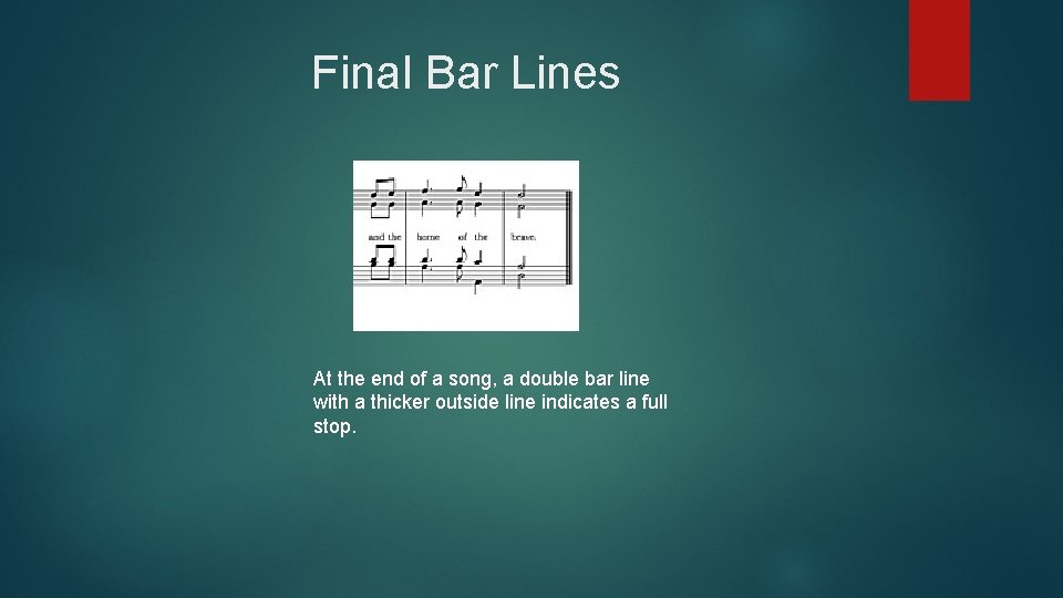 Final Bar Lines At the end of a song, a double bar line with