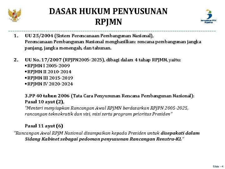 DASAR HUKUM PENYUSUNAN RPJMN 1. UU 25/2004 (Sistem Perencanaan Pembangunan Nasional), Perencanaan Pembangunan Nasional