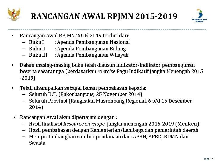 RANCANGAN AWAL RPJMN 2015 -2019 • Rancangan Awal RPJMN 2015 -2019 terdiri dari: –