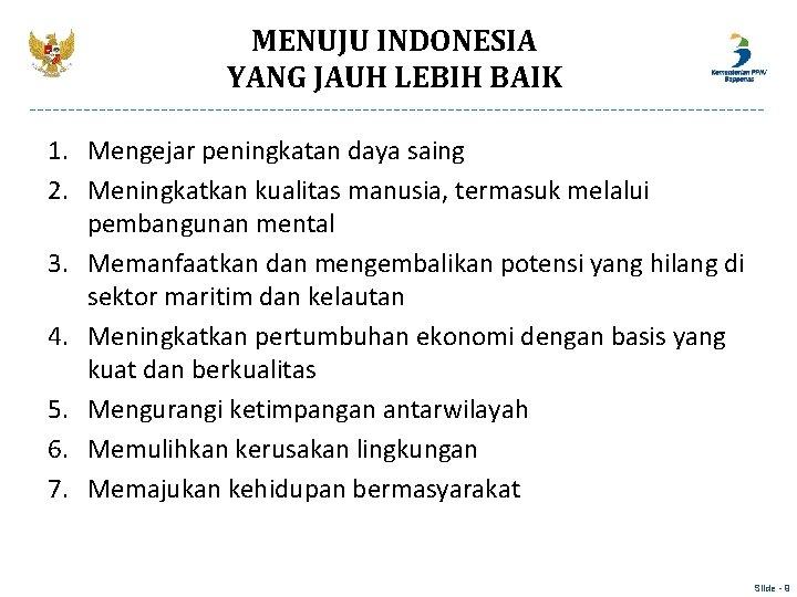 MENUJU INDONESIA YANG JAUH LEBIH BAIK 1. Mengejar peningkatan daya saing 2. Meningkatkan kualitas