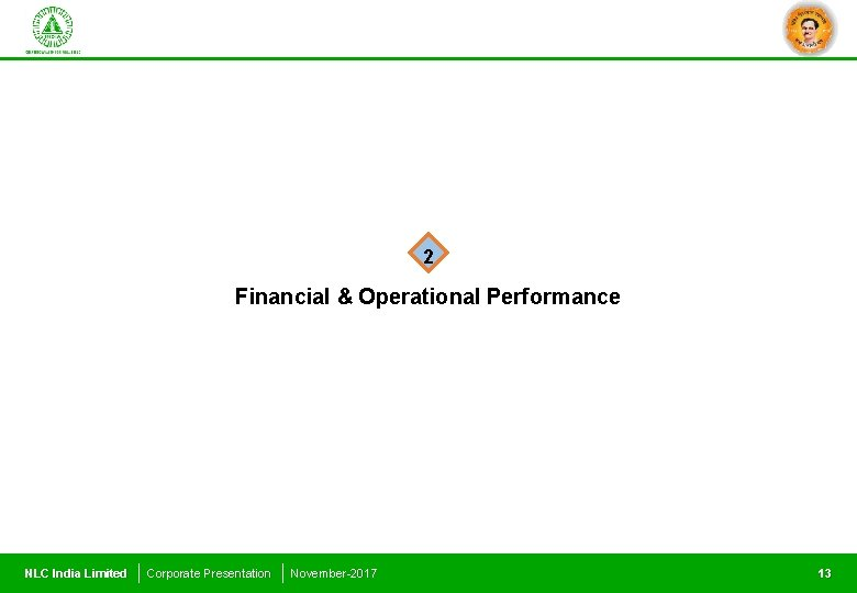 2 Financial & Operational Performance NLC India Limited Corporate Presentation November-2017 13