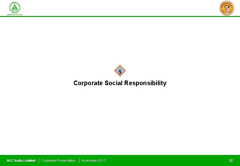 5 Corporate Social Responsibility NLC India Limited Corporate Presentation November-2017 32