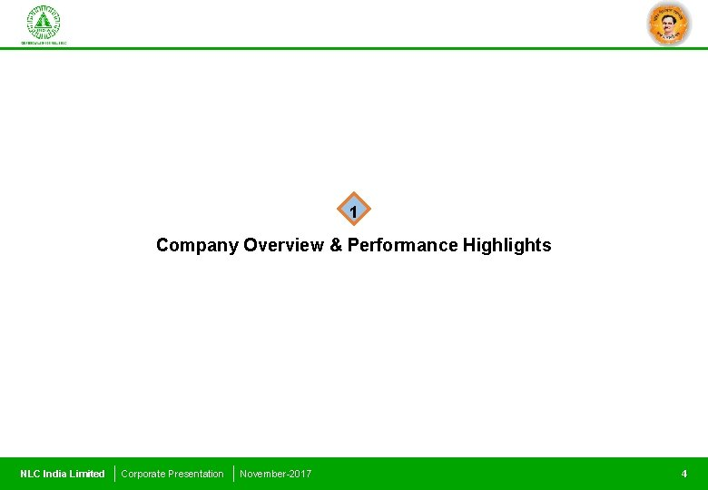 1 Company Overview & Performance Highlights NLC India Limited Corporate Presentation November-2017 4