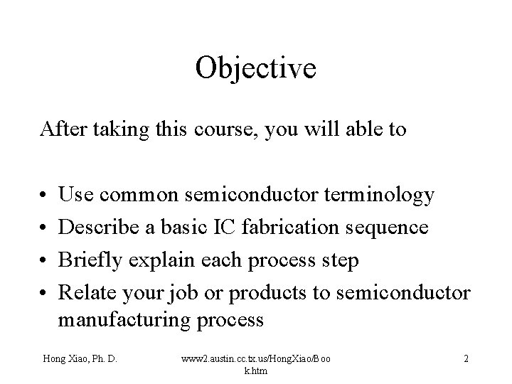 Objective After taking this course, you will able to • • Use common semiconductor