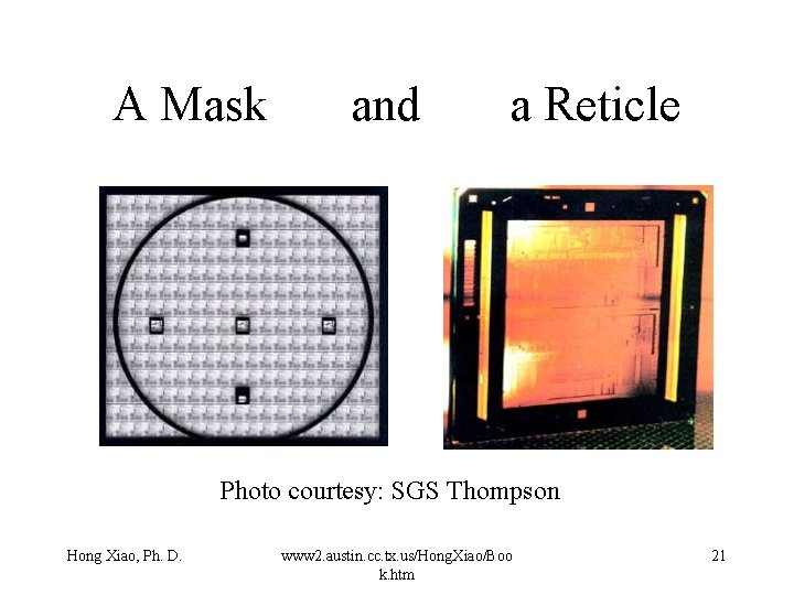 A Mask and a Reticle Photo courtesy: SGS Thompson Hong Xiao, Ph. D. www