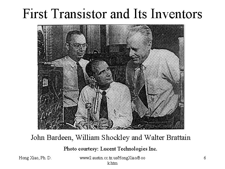 First Transistor and Its Inventors John Bardeen, William Shockley and Walter Brattain Photo courtesy: