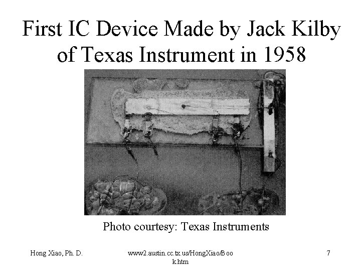 First IC Device Made by Jack Kilby of Texas Instrument in 1958 Photo courtesy: