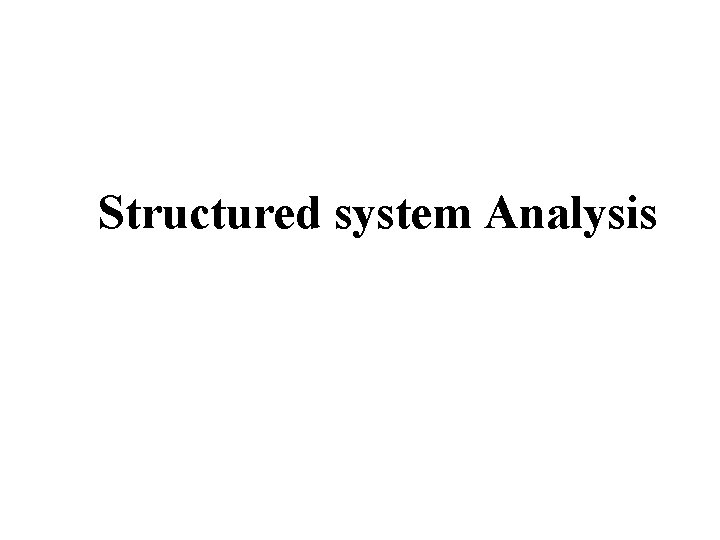 Structured system Analysis