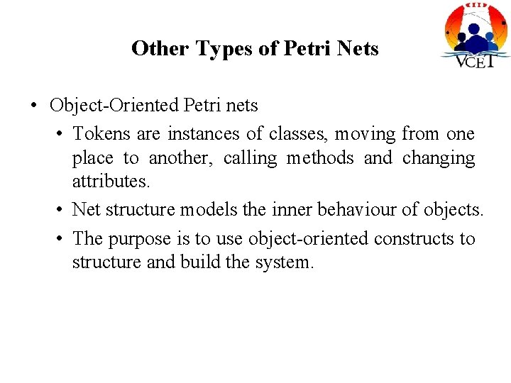 Other Types of Petri Nets • Object-Oriented Petri nets • Tokens are instances of