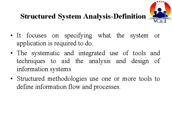Structured System Analysis-Definition • It focuses on specifying what the system or application is
