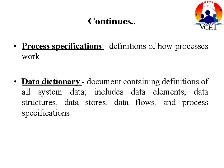 Continues. . • Process specifications - definitions of how processes work • Data dictionary