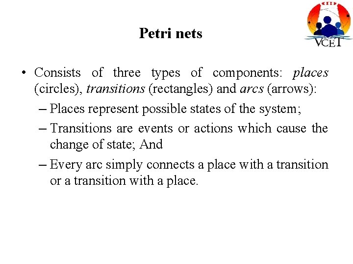 Petri nets • Consists of three types of components: places (circles), transitions (rectangles) and