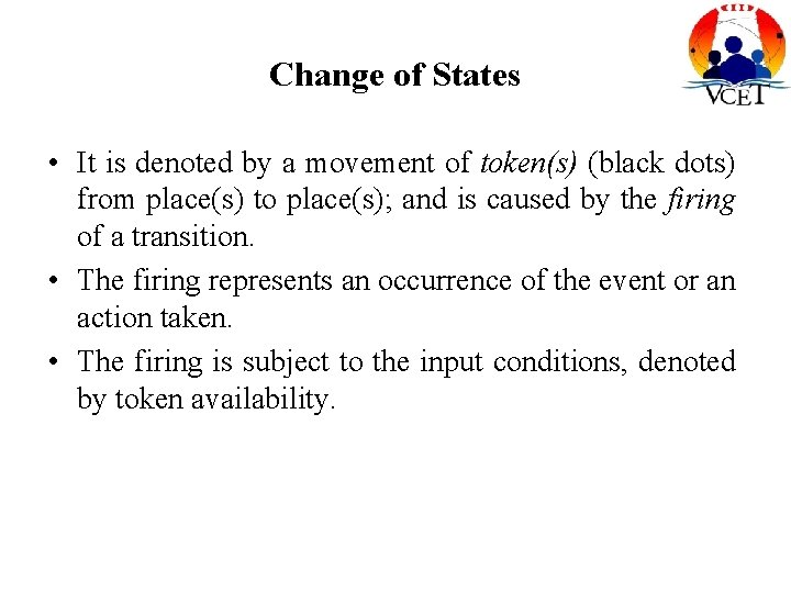 Change of States • It is denoted by a movement of token(s) (black dots)