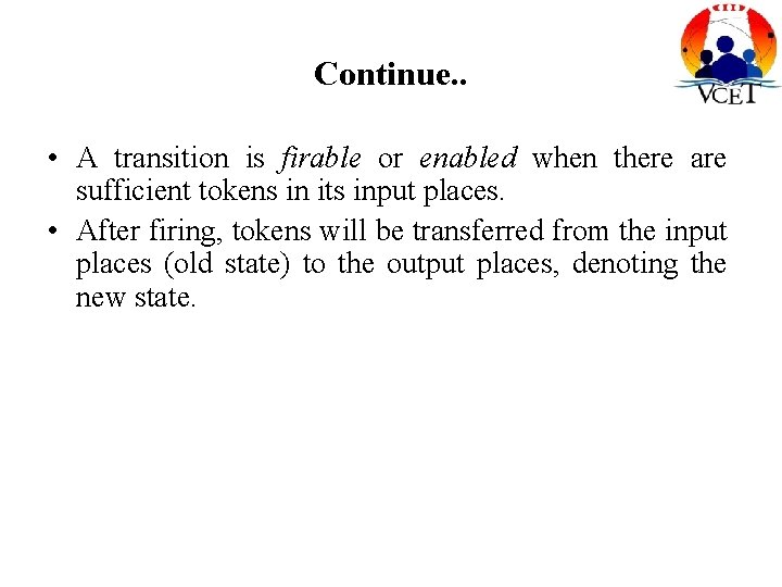Continue. . • A transition is firable or enabled when there are sufficient tokens