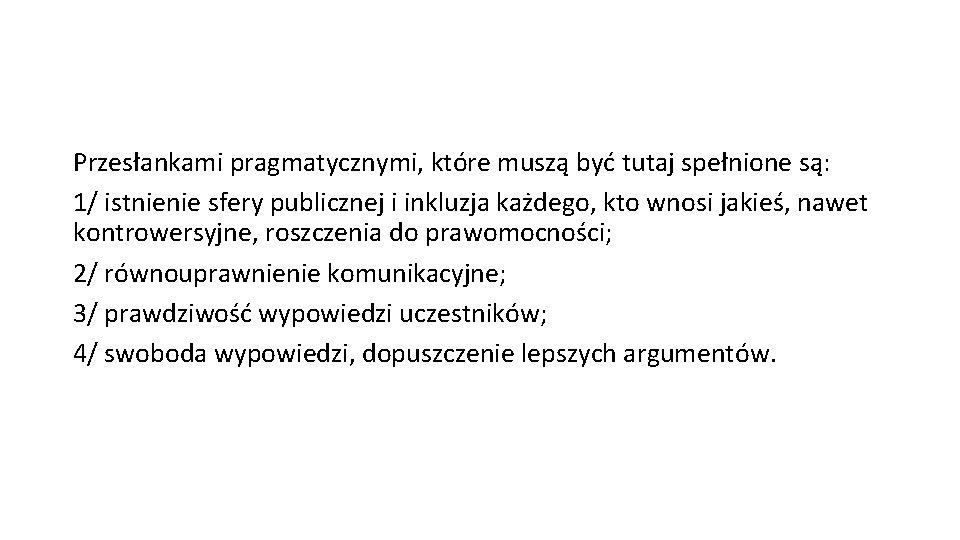 Przesłankami pragmatycznymi, które muszą być tutaj spełnione są: 1/ istnienie sfery publicznej i inkluzja