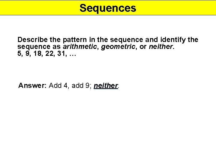 Sequences Describe the pattern in the sequence and identify the sequence as arithmetic, geometric,