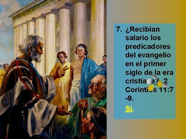 7. ¿Recibían salario los predicadores del evangelio en el primer siglo de la era