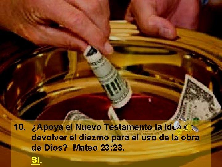 10. ¿Apoya el Nuevo Testamento la idea de devolver el diezmo para el uso