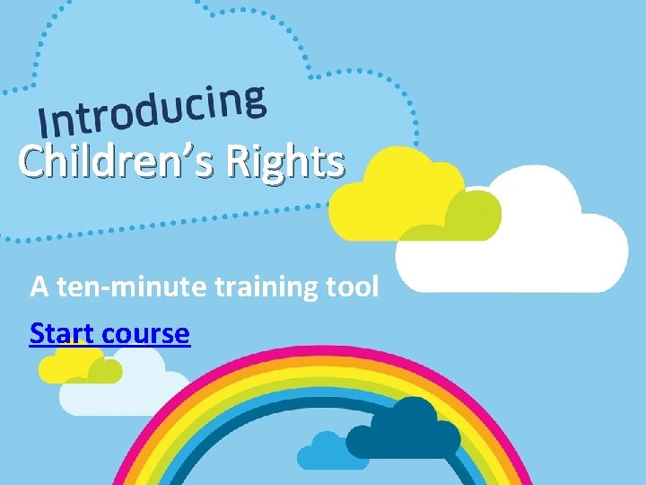 Children's Rights A ten-minute training tool Start course
