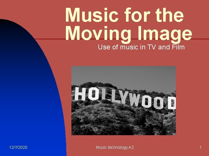 Music for the Moving Image Use of music in TV and Film 12/7/2020 Music