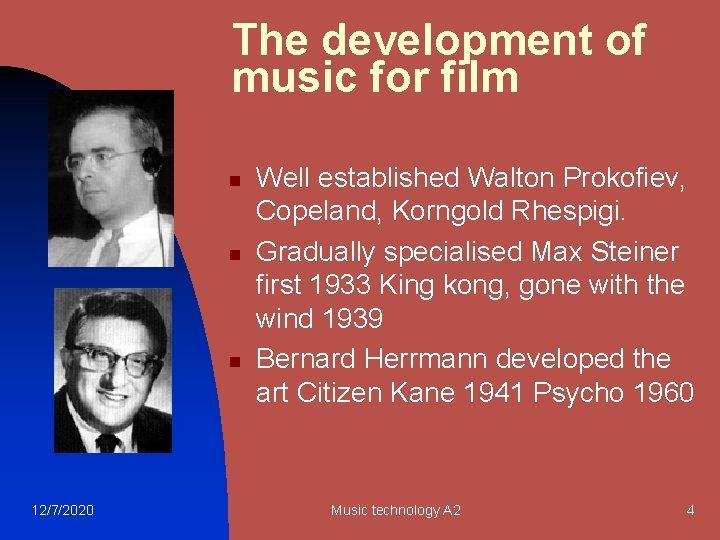 The development of music for film n n n 12/7/2020 Well established Walton Prokofiev,