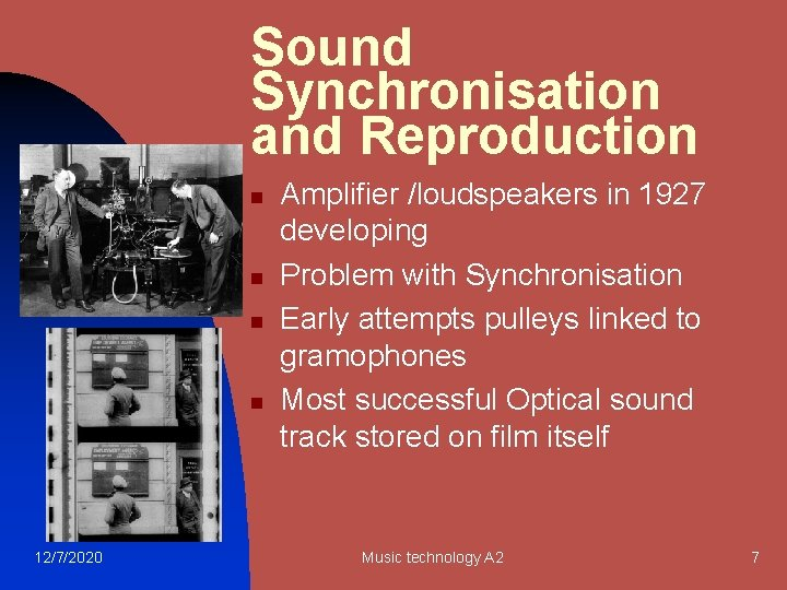 Sound Synchronisation and Reproduction n n 12/7/2020 Amplifier /loudspeakers in 1927 developing Problem with