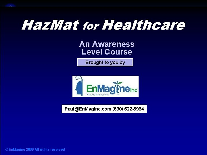 Haz Mat for Healthcare Haz. Mat for Healthcare An Awareness Level Course Brought to