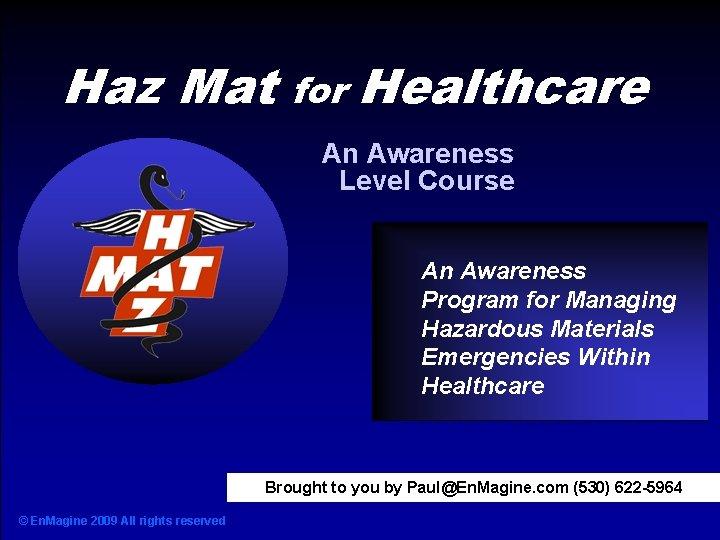 Haz Mat for Healthcare Haz Mat Awareness Level for Healthcare An Awareness Level Course