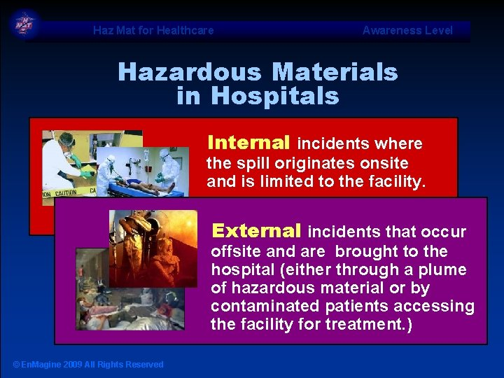 Haz Mat for Healthcare Awareness Level Hazardous Materials in Hospitals Internal incidents where the