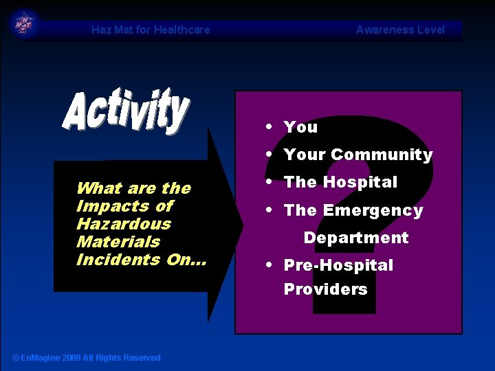 Haz Mat for Healthcare Awareness Level • Your Community What are the Impacts of
