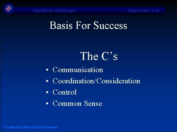 Haz Mat for Healthcare Awareness Level Basis For Success The C's • • Communication