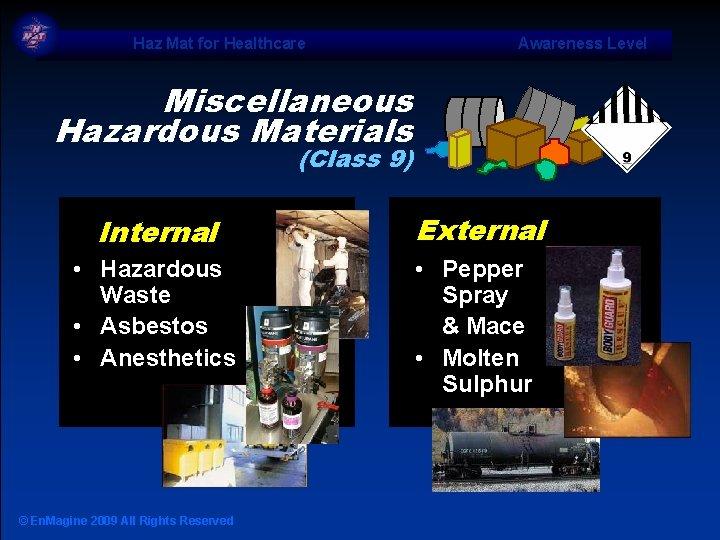 Haz Mat for Healthcare Awareness Level Miscellaneous Hazardous Materials (Class 9) Internal External •