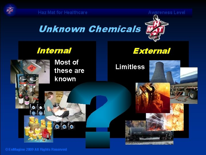 Haz Mat for Healthcare Awareness Level Unknown Chemicals Internal • Most of these are