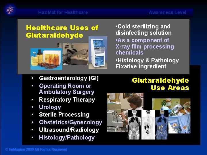 Haz Mat for Healthcare Uses of Glutaraldehyde • Gastroenterology (GI) • Operating Room or