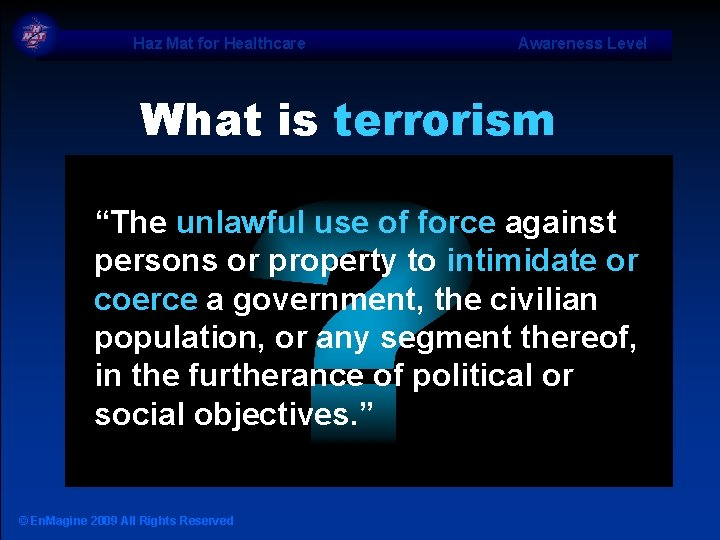 "Haz Mat for Healthcare Awareness Level What is terrorism ""The unlawful use of force"