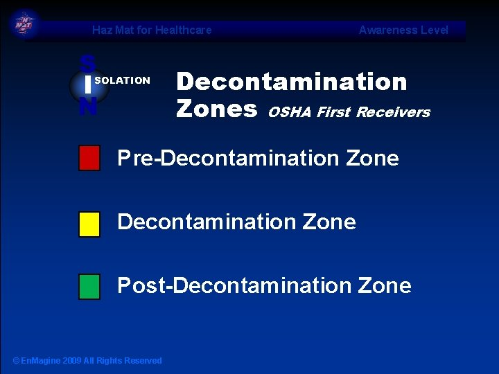 Haz Mat for Healthcare S I N SOLATION Awareness Level Decontamination Zones OSHA First