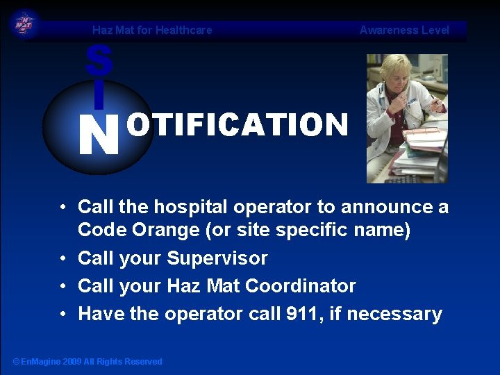 Haz Mat for Healthcare S I N Awareness Level OTIFICATION • Call the hospital