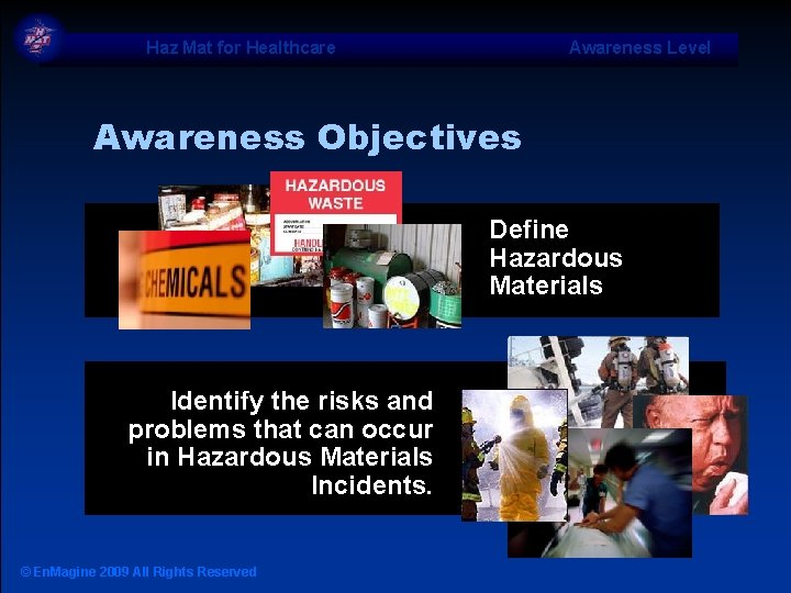 Haz Mat for Healthcare Awareness Level Awareness Objectives Define Hazardous Materials Identify the risks