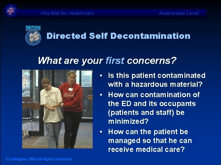 Haz Mat for Healthcare Awareness Level Directed Self Decontamination What are your first concerns?